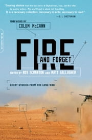 Fire and Forget - Short Stories from the Long War ebook by Matt Gallagher,Roy Scranton,Colum McCann,Siobhan Fallon,Colby Buzzell,Brian Turner