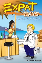 Expat Days: Making a Life in Thailand ebook by Steve Rosse