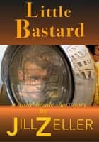 Little Bastard ebook by Jill Zeller
