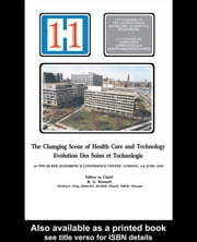The Changing Scene of Health Care and Technology: Proceedings of the 11th International Congress of Hospital Engineering, June 1990, London, UK ebook by Kensett, R. G.