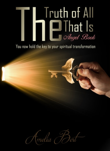 The Truth of All that Is - The Angel book to Enlightenment and Personal Transformation ebook by Amelia Bert