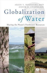 Globalization of Water - Sharing the Planet's Freshwater Resources ebook by Arjen Y. Hoekstra,Ashok K. Chapagain