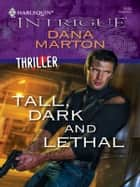 Tall, Dark and Lethal ebook by Dana Marton