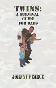 Twins: A Survival Guide for Dads ebook by Johnny Pearce