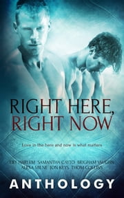 Right Here, Right Now ebook by Samantha Cayto, Lily Harlem, Brigham Vaughn