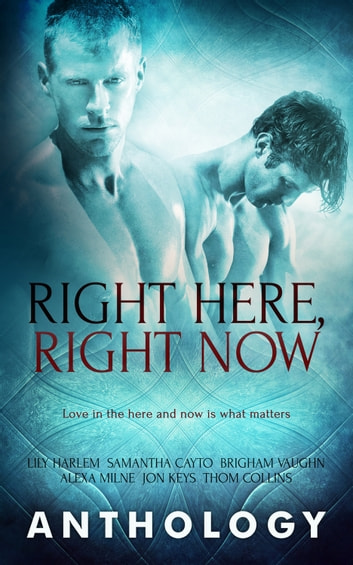 Right Here, Right Now ebook by Samantha Cayto,Lily Harlem,Brigham Vaughn