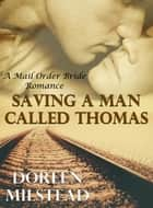 Saving A Man Called Thomas: A Mail Order Bride Romance ebook by Doreen Milstead
