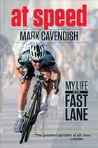 At Speed - My Life in the Fast Lane ebook by Mark Cavendish