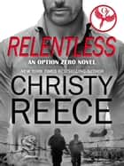 RELENTLESS - An Option Zero Novel ebook by Christy Reece