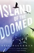 Island of the Doomed ebook by Stig Dagerman, Laurie Thompson