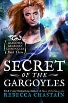 Secret of the Gargoyles ebook by Rebecca Chastain