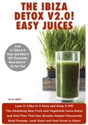Ibiza Detox Diet Plan V2.0! Easy Juices 2013 ebook by 38 Degrees North