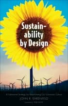Sustainability by Design - A Subversive Strategy for Transforming Our Consumer Culture ebook by John R. Ehrenfeld