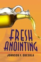 Fresh Anointing ebook by Johnson F. Odesola