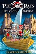 The Golden Anchor ebook by Cameron Stelzer