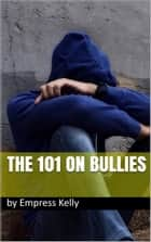 The 101 on Bullies ebook by Empress Kelly