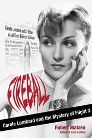 Fireball - Carole Lombard and the Mystery of Flight 3 ebook by Robert Matzen