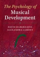The Psychology of Musical Development ebook by David Hargreaves, Alexandra Lamont