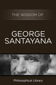 The Wisdom of George Santayana ebook by Philosophical Library