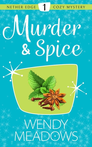 Murder & Spice - Nether Edge Cozy Mystery, #1 ebook by Wendy Meadows