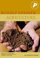 Agriculture - An Introductory Reader ebook by Rudolf Steiner, C. von Arnim