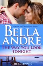 The Way You Look Tonight: The Sullivans, Book 10 ebook by Bella Andre
