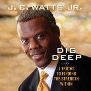 Dig Deep - 7 Truths to Finding the Strength Within audiobook by J. C. Watts Jr.
