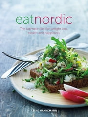 Eat Nordic - The ultimate diet for weight loss, health and happiness ebook by Hahnemann,Trine