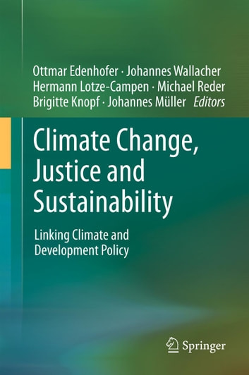 Climate Change, Justice and Sustainability - Linking Climate and Development Policy ebook by
