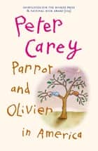 Parrot And Olivier In America ebook by Peter Carey