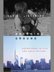 Breaking Ground - An Immigrant's Journey from Poland to Ground Zero ebook by Daniel Libeskind