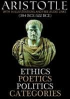 Ethics, Poetics, Politics, and Categories: With 16 Illustrations and Free Audio Links. ebook by Aristotle