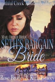 Mail Order Bride - Seth's Bargain Bride - Faithful Creek Montana Brides, #2 ebook by Karla Gracey, Rose Brodey