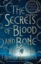 The Secrets of Blood and Bone - A Novel ebook by Rebecca Alexander