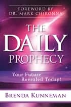 The Daily Prophecy: Your Future Revealed Today! ebook by Brenda Kunneman, Mark Chironna