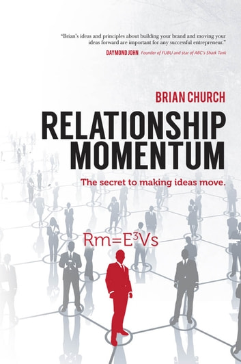 Relationship Momentum - The Secret to Making Ideas Move ebook by Brian Church
