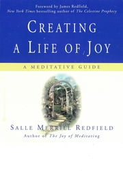Creating a Life of Joy - A Meditative Guide ebook by Salle Merrill Redfield