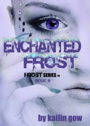 Enchanted Frost (Frost Series #8) ebook by Kailin Gow
