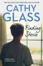 Finding Stevie: A dark secret. A child in crisis. ebook by Cathy Glass