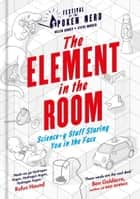 The Element in the Room - Science-y Stuff Staring You in the Face ebook by Helen Arney, Steve Mould