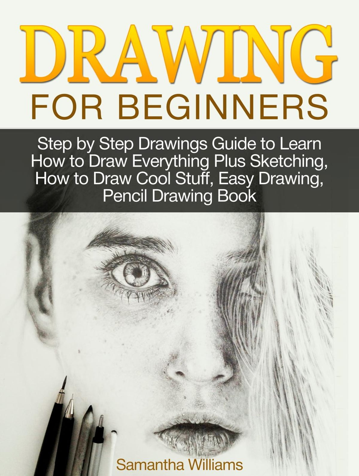 Drawing for beginners step by step drawings guide to learn how to draw everything plus sketching how to draw cool stuff easy drawing pencil drawing book