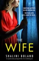 The Wife - An unputdownable psychological thriller with a breathtaking twist ebook by Shalini Boland