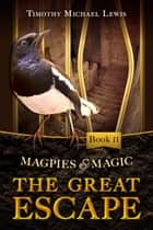 Magpies and Magic 2 : The Great Escape ebook by Timothy Michael Lewis