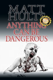 Anything Can Be Dangerous ebook by Matt Hults