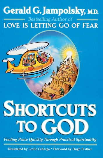 Shortcuts to God - Finding Peace Quickly Through Practical Spirituality ebook by Gerald G. Jampolsky, MD