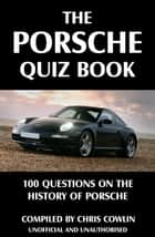 The Porsche Quiz Book ebook by Chris Cowlin