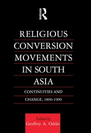 Religious Conversion Movements in South Asia - Continuities and Change, 1800-1990 ebook by Geoffrey Oddie