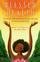 Blessed Health - The African-American Woman's Guide to Physical and ebook by