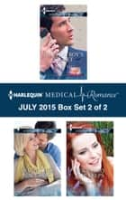 Harlequin Medical Romance July 2015 - Box Set 2 of 2 - An Anthology ebook by Tina Beckett, Amy Ruttan, Molly Evans