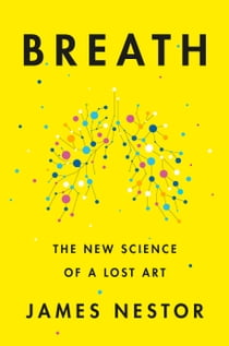 Breath - The New Science of a Lost Art 電子書 by James Nestor